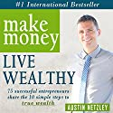 Make Money, Live Wealthy: 75 Successful Entrepreneurs Share the 10 Simple Steps to True Wealth (       UNABRIDGED) by Austin Netzley Narrated by Paul Colaianni