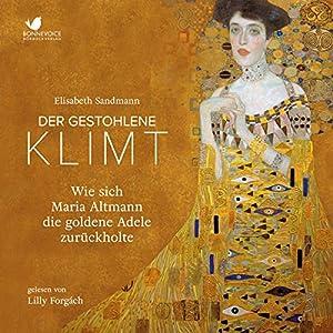 Der gestohlene Klimt: Wie sich Maria Altmann die goldene Adele zurückholte Hörbuch von Elisabeth Sandmann Gesprochen von: Lilly Forgách