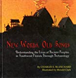 img - for New Words, Old Songs: Understanding the Lives of Ancient Peoples in Southwest Florida Through Archaeology book / textbook / text book