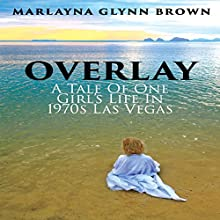 Overlay: ATale of One Girl's Life in 1970s Las Vegas (       UNABRIDGED) by Marlayna Glynn Brown Narrated by Abby Elvidge