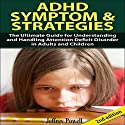 ADHD Symptom and Strategies 2nd Edition: The Ultimate Guide for Understanding and Handling Attention Deficit Disorder in Adults and Children Audiobook by Jeffrey Powell Narrated by Millian Quinteros