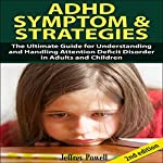 ADHD Symptom and Strategies 2nd Edition: The Ultimate Guide for Understanding and Handling Attention Deficit Disorder in Adults and Children | Jeffrey Powell