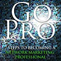 Go Pro - 7 Steps to Becoming a Network Marketing Professional Hörbuch von Eric Worre Gesprochen von: Eric Worre