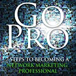 Go Pro - 7 Steps to Becoming a Network Marketing Professional | Eric Worre