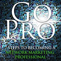 Go Pro - 7 Steps to Becoming a Network Marketing Professional audio book
