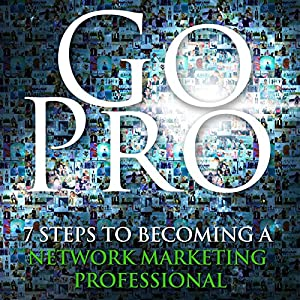 Go Pro - 7 Steps to Becoming a Network Marketing Professional Audiobook