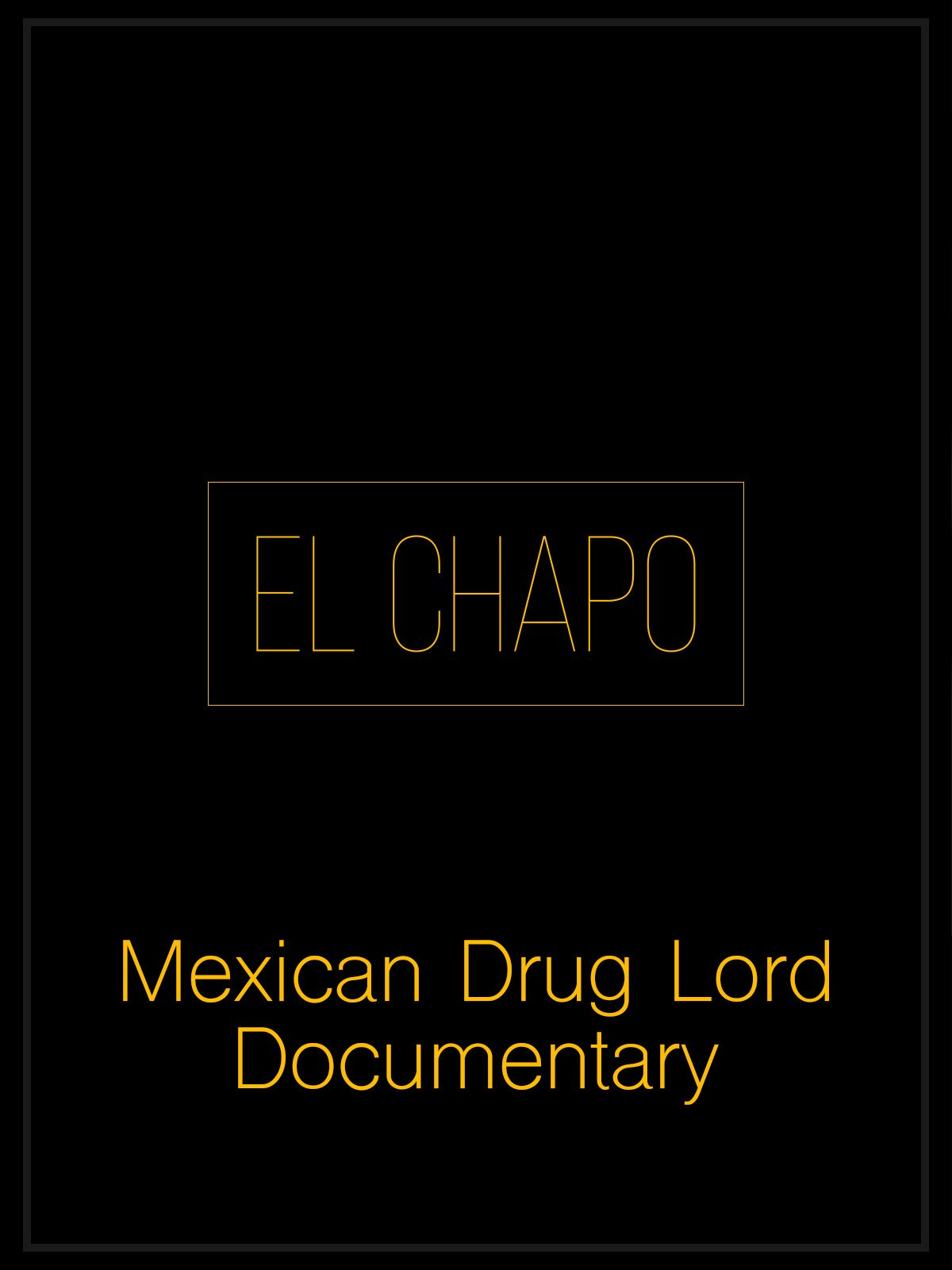 El Chapo: Mexican Drug Lord Documentary