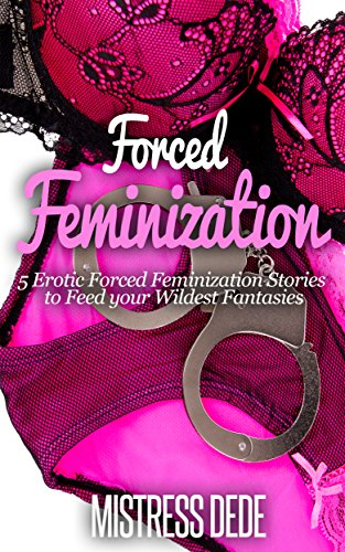 Forced Feminization (Mistress Dede Forced Feminization Stories Series) (English Edition)