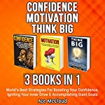 Confidence: Motivation: Think Big: 3 Books in 1: World's Best Strategies for Boosting Your Confidence, Igniting Your Inner Drive & Accomplishing Giant Goals | Ace McCloud