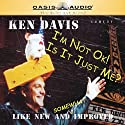 I'm Not Okay and Is It Just Me? Performance by Ken Davis Narrated by Ken Davis