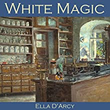 White Magic Audiobook by Ella D'Arcy Narrated by Cathy Dobson