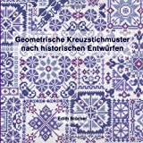 Geometrische Kreuzstichmuster nach historischen Entwuerfen (German Edition)