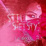 Still Sheisty | T. N. Baker