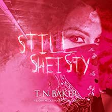 Still Sheisty (       UNABRIDGED) by T. N. Baker Narrated by Nicole Small
