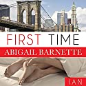 First Time: Ian's Story: By the Numbers, Book 1 Audiobook by Abigail Barnette Narrated by Antony Ferguson