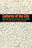 Cultures of the City: Mediating Identities in Urban Latin/o America (Pitt Latin American Series)