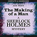 Sherlock Holmes: The Making of a Man (       UNABRIDGED) by John Worth Narrated by Ric Jerrom