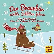 Der Braunbär möchte Schlitten fahren Hörspiel von Klaus W. Hoffmann, Klaus Neuhaus Gesprochen von: Klaus W. Hoffmann, Klaus Neuhaus