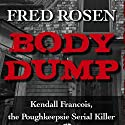 Body Dump Audiobook by Fred Rosen Narrated by Paul McClain