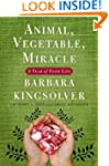 Animal, Vegetable, Miracle: A Year of...