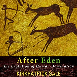 After Eden: The Evolution of Human Domination | [Kirkpatrick Sale]