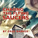Chasing the Flying Saucers Audiobook by Gray Barker, Andrew Colvin, Rick Hilberg Narrated by Mark Huff