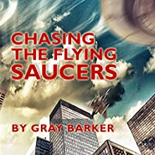 Chasing the Flying Saucers (       UNABRIDGED) by Gray Barker, Andrew Colvin, Rick Hilberg Narrated by Mark Huff
