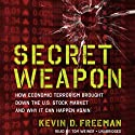 Secret Weapon: How Economic Terrorism Brought Down the U.S. Stock Market and Why It Can Happen Again (       UNABRIDGED) by Kevin Freeman Narrated by Tom Weiner