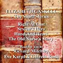 Elizabeth Gaskell: The Short Stories (       UNABRIDGED) by Elizabeth Gaskell Narrated by Richard Mitchley, Ghizela Rowe, Eve Karpf