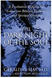 The Dark Night of the Soul: A Psychiatrist Explores the Connection Between Darkness and Spiritual Growth (0060750553) by May, Gerald G.