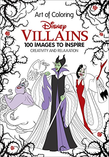 Art of Coloring Disney Villains: 100 Images to Inspire Creativity and Relaxation