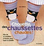 Chouette, des chaussettes chaudes ! : Plus de 25 mod�les � tricoter pour toute la famille