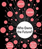 By Jaron Lanier - Who Owns the Future? (Unabridged)