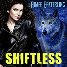 Shiftless: Werewolf Paranormal Fantasy: Wolf Rampant, Book 1 (       UNABRIDGED) by Aimee Easterling Narrated by Kelly Mccall Fumo