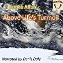 Above Life's Turmoil (       UNABRIDGED) by James Allen Narrated by Denis Daly