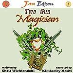 Two Gun Magician: Jax Edison, Volume 1 | Chris Wichtendahl