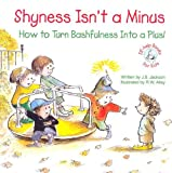 Shyness Isn't a Minus: How to Turn Bashfulness Into a Plus (Elf-Help Books for Kids)