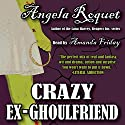 Crazy Ex-Ghoulfriend Audiobook by Angela Roquet Narrated by Amanda Friday