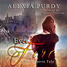 Ever Fire: A Dark Faerie Tale, Book 2 (       UNABRIDGED) by Alexia Purdy Narrated by Nancy Peterson