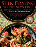 Stir-Frying to the Skys Edge: The Ultimate Guide to Mastery, with Authentic Recipes and Stories