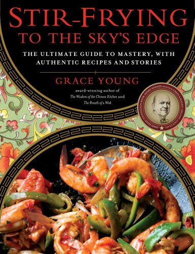 Stir-Frying to the Sky's Edge: The Ultimate Guide to Mastery, with Authentic Recipes and Stories by Grace Young