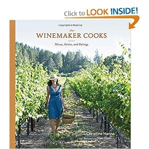 The Winemaker Cooks: Menus, Parties, and Pairings Christine Hanna