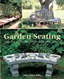 Garden Seating: Great Projects from Wood, Stone, Metal, Fabric & More