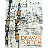 Drawn to Stitch: Line, Drawing, and Mark-Making in Textile Artby Gwen Hedley