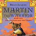 Martin the Warrior: Book One: The Prisoner and the Tyrant Audiobook by Brian Jacques Narrated by Brian Jacques