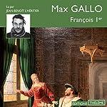 François 1er   Max Gallo