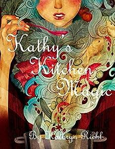 Kathy's Kitchen Magic: Tips, Tricks, and Charts