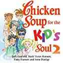 Chicken Soup for the Kid's Soul 2: Character-Building Stories for Kids Ages 6-10 (       UNABRIDGED) by Jack Canfield, Mark Victor Hansen Narrated by Megan Hayes