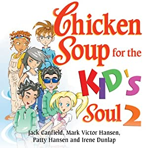 Chicken Soup for the Kid's Soul 2: Character-Building Stories for Kids Ages 6-10 Audiobook