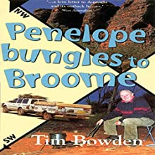 Penelope Bungles to Broome: New Speciality Titles (       UNABRIDGED) by Tim Bowden Narrated by Tim Bowden